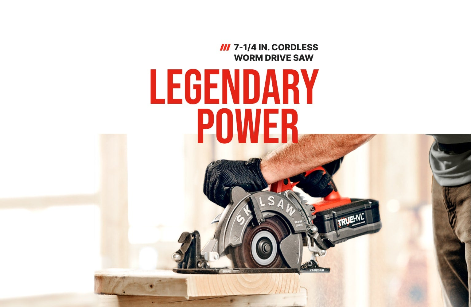 Legendary Power. Man using 7-1/4 In. Cordless Worm Drive Saw powered by TRUEHVL™