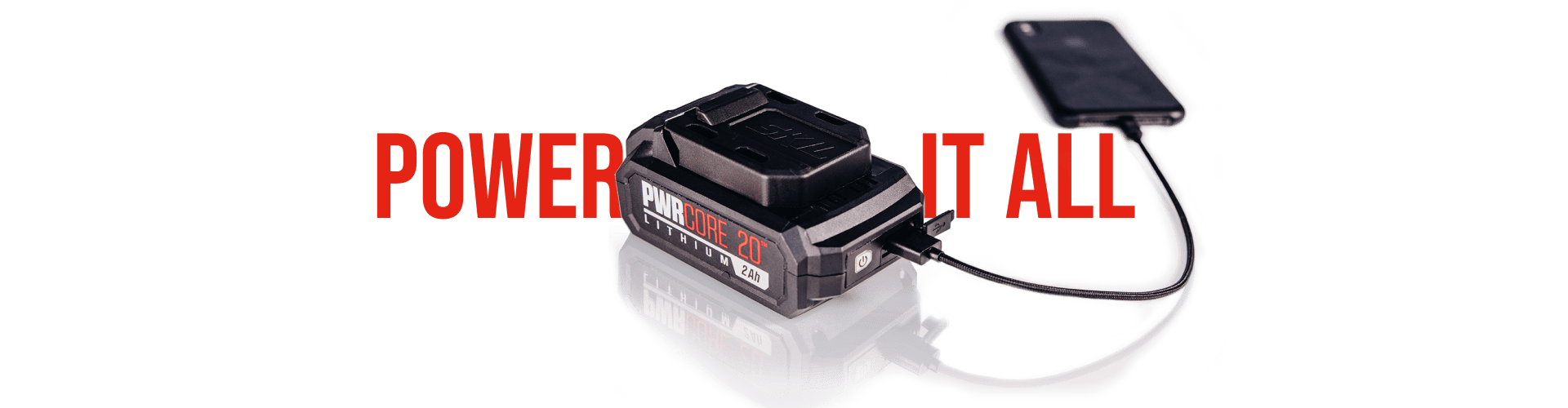 Power it All. PWR CORE 20™ 20V 2Ah Lithium Battery